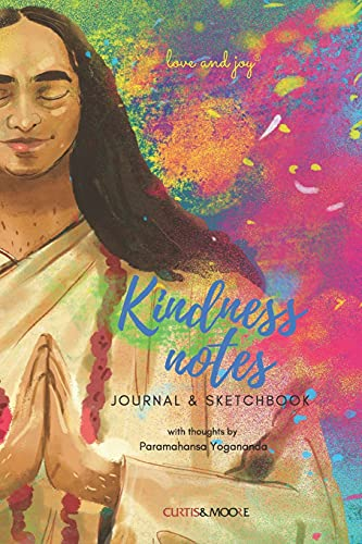 Kindness notes Journal & Sketchbook: with thoughts by Paramahansa Yogananda (Love and Joy)