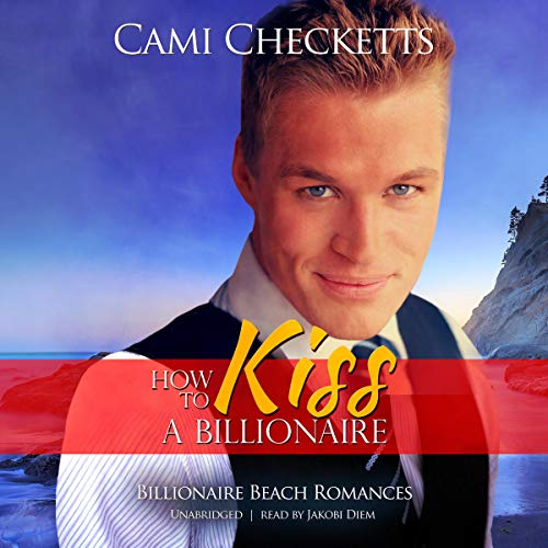 How to Kiss a Billionaire Audiobook By Cami Checketts cover art