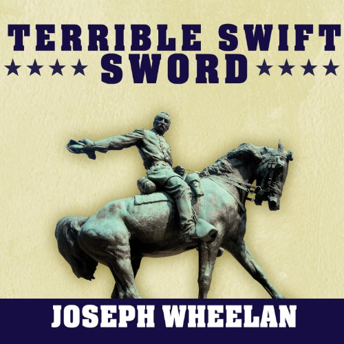 Terrible Swift Sword     The Life of General Philip H. Sheridan              By:                                                                                                                                 Joseph Wheelan                               Narrated by:                                                                                                                                 R. C. Bray                      Length: 14 hrs and 20 mins     57 ratings     Overall 4.3