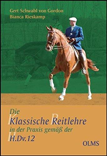 Die klassische Reitlehre in der Praxis gemäß der H.Dv.12 (Documenta Hippologica)