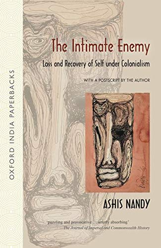 The Intimate Enemy: Loss and Recovery of Self Under Colonialism (Oxford India Paperbacks)