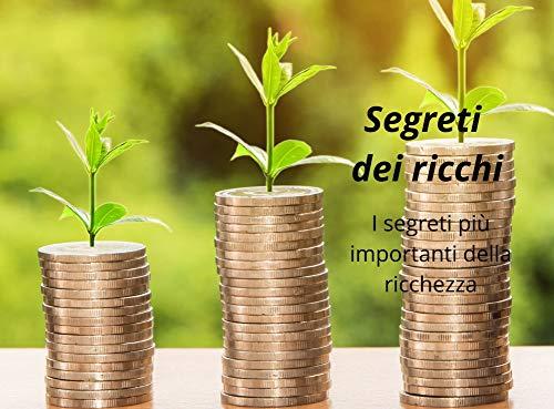 Segreti dei ricchi .: regole d'oro per ottenere ricchezza, (Italian Edition)
