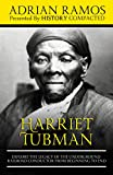 Harriet Tubman: Explore the Legacy of The Underground Railroad Conductor from Beginning to End