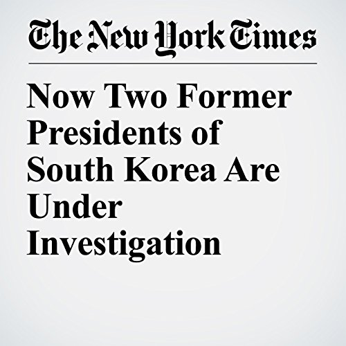 Now Two Former Presidents of South Korea Are Under Investigation copertina