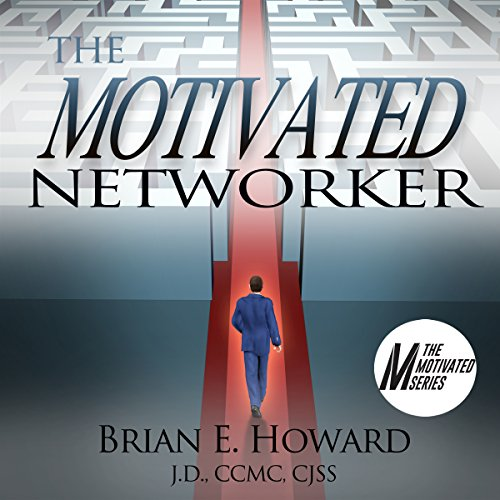 The Motivated Networker: A Proven System to Leverage Your Network in a Job Search cover art