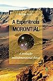 A Experiência MORONTIAL: A evolução multidimensional física (Portuguese Edition)