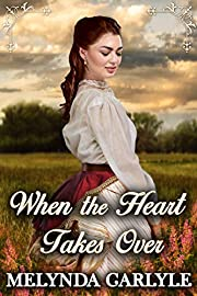 When the Heart Takes Over: A Historical Western Romance Novel