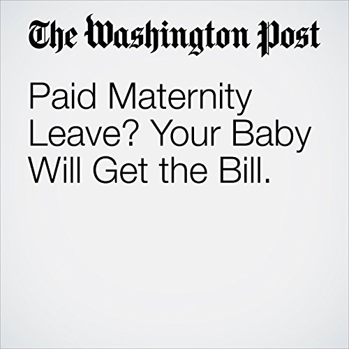 Paid Maternity Leave? Your Baby Will Get the Bill. copertina