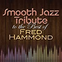 Smooth Jazz Tribute to the Best of Fred Hammond by FRED TRIBUTE HAMMOND (2013-05-03)