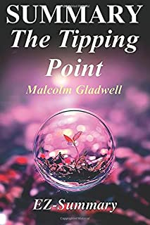 Summary - The Tipping Point: By Malcolm Gladwell - How Little Things Can Make A Big Difference - A Complete Summary!
