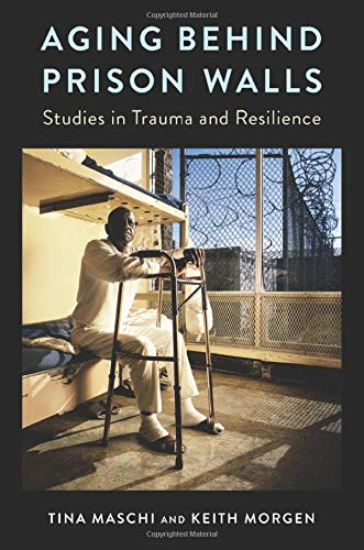 Compare Textbook Prices for Aging Behind Prison Walls: Studies in Trauma and Resilience  ISBN 9780231182591 by Maschi, Tina,Morgen, Keith