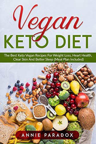 The Vegan Keto Diet The Best Keto Vegan Recipes For Weight Loss Heart Health Clear Skin And Better Sleep Meal Plan Included Kindle Edition By Paradox Annie Health Fitness Dieting