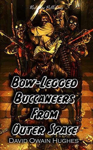 Bow-Legged Buccaneers from Outer Space by [David Owain Hughes]
