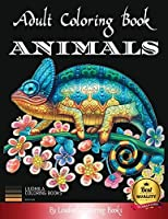 Adult Coloring Book Animals: Animal drawings to color for adults, to relax and relieve stress: Dogs, Cats, Horses, Lions, Elephants and more. Coloring Book For Adults