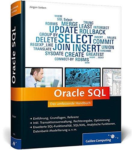Oracle SQL: Das umfassende Handbuch: Datenbank-Modellierung, Troubleshooting, SQL in Geschäftsprozessen u.v.m. (Galileo Computing)