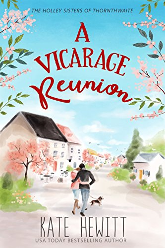 A Vicarage Reunion (The Holley Sisters of Thornthwaite Book 2) by [Kate Hewitt]