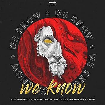 We Know (feat. Puthi Topi Gang, FADI, Ghauri, Xpolymer Dar, Star Shah & Ghani Tiger)