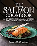 The Salmon Cookbook: Only the Best Salmon Recipes Every Chef Should Know!