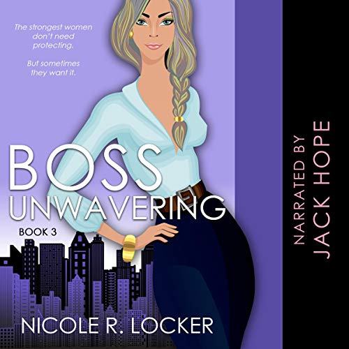 Boss Unwavering: An Enemies to Lovers Romance Audiobook By Nicole R. Locker cover art