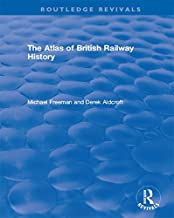 Routledge Revivals: The Atlas of British Railway History (1985) (English Edition)