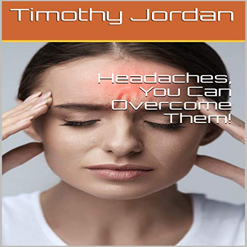 Headaches, You Can Overcome Them! audiobook cover art