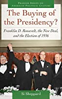 The Buying of the Presidency?: Franklin D. Roosevelt, the New Deal, and the Election of 1936 (Praeger Series on American Political Culture)