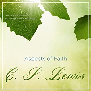 Aspects of Faith                   By:                                                                                                                                 C. S. Lewis                               Narrated by:                                                                                                                                 Ralph Cosham                      Length: 9 hrs and 34 mins     21 ratings     Overall 4.7