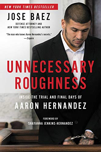 Unnecessary Roughness: Inside the Trial and Final Days of Aaron Hernandez (English Edition)