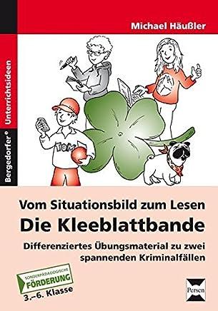 Vom Situationsbild zum Lesen: Die Kleeblattbande: Differenziertes Übungsmaterial zu zwei spannenden Kriminalfällen (3. bis 6. Klasse)