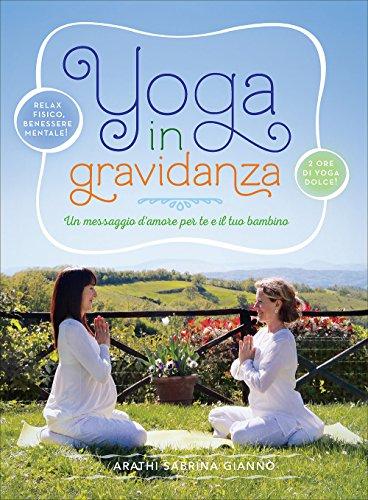 Yoga in gravidanza. Un messaggio d\'amore per te e il tuo bambino. Con DVD