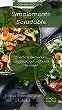 Simplemente Saludable - ¡21 Recetas de Comidas saladas y Postres faciles de hacer! (Edicion Español)