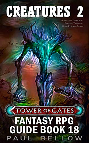 Creatures 2: Monster Ideas for Fantasy Tabletop Role-Playing Games (Tower of Gates Fantasy RPG Guide Book 18) (English Edition)