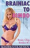 Brainiac to Bimbo (Bimbofication, MILF, Mind Control) (Brain Chip Bimbo Book 1)