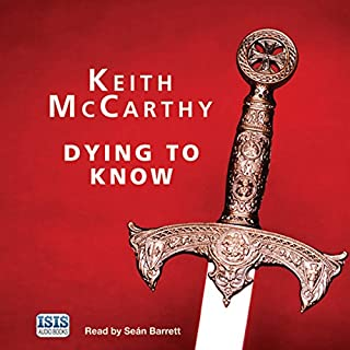 Dying to Know                   By:                                                                                                                                 Keith McCarthy                               Narrated by:                                                                                                                                 Seán Barrett                      Length: 7 hrs and 32 mins     13 ratings     Overall 4.5