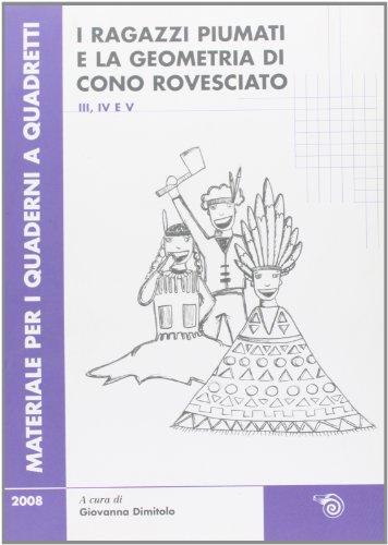 Ragazzi piumati e la geometria di cono rovesciato. Per la scuola primaria vol. 3-4-5: 2