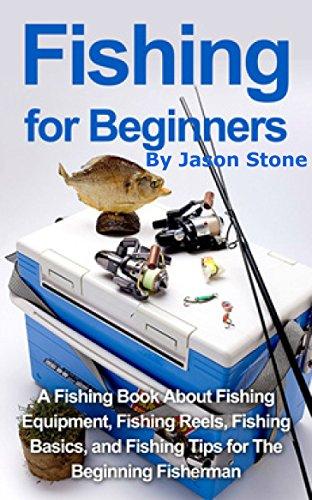 Fishing for Beginners:: A Fishing Book About Fishing Equipment, Fishing Reels, Fishing Basics, and Fishing Tips for The Beginning Fisherman. (fishing basics,fishing ... reels,fishing lures,fish,) (English Edition)