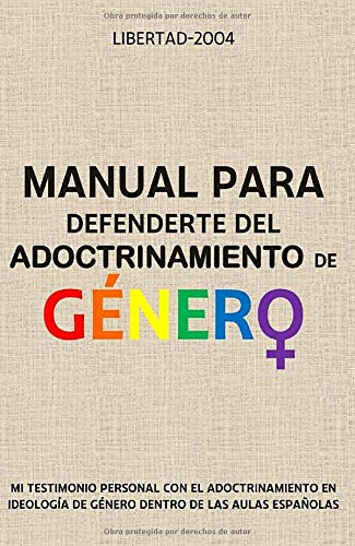 Manual para defenderte del adoctrinamiento de género.: Mi testimonio personal con el adoctrinamiento en ideología de género dentro de las aulas españolas.