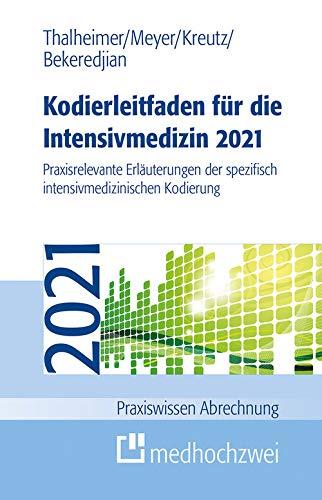 Kodierleitfaden für die Intensivmedizin 2021: Praxisrelevante Erläuterungen der spezifisch intensivmedizinischen Kodierung (Praxiswissen Abrechnung)