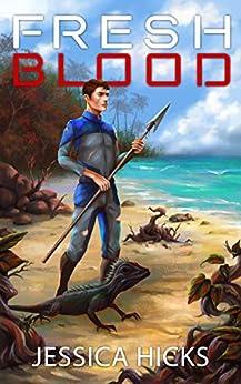 Fresh Blood (Survival World Book 1) by [Jessica Hicks]