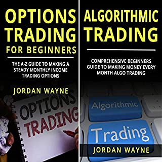 Options Trading Strategies: 2 Books in 1     Options Trading for Beginners: The A-Z Guide to Making a Steady Monthly Income Trading Options & Algorithmic Trading: Comprehensive Beginners Guide              By:                                                                                                                                 Jordan Wayne                               Narrated by:                                                                                                                                 William Bahl                      Length: 3 hrs and 32 mins     Not rated yet     Overall 0.0