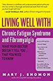 Living Well with Chronic Fatigue Syndrome and Fibromyalgia: What Your Doctor Doesn't Tell You. . .That You Need to Know (Living Well (Collins))