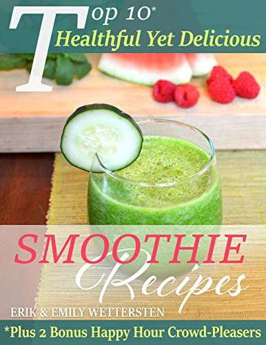 Top 10 Healthful Yet Delicious Smoothie Recipes (English Edition)
