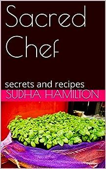 Sacred Chef: secrets and recipes by [Sudha Hamilton]