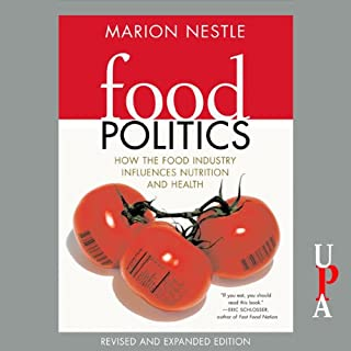 Food Politics     How the Food Industry Influences Nutrition and Health              By:                                                                                                                                 Marion Nestle                               Narrated by:                                                                                                                                 Kate Reading                      Length: 10 hrs and 33 mins     96 ratings     Overall 3.9