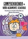 Comprendiendo al Niño Altamente Sensible: Cuando ve a través de Sus Ojos un Mundo Abrumador (A Nutshell Guide nº 2)