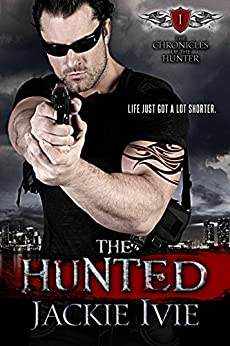 The Hunted (The Chronicles of the Hunter Book 1) by [Jackie Ivie]