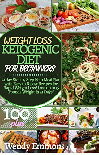 WEIGHT LOSS KETOGENIC DIET FOR BEGINNERS: 21 Day Step by Step Keto Meal Plan with Easy to Follow Recipes for Rapid Weight Loss! Loss up to 15 Pounds Weight in 21 Days! (English Edition)