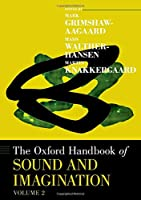 The Oxford Handbook of Sound and Imagination (Oxford Handbooks)