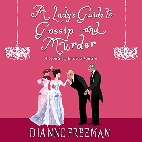 A Lady's Guide to Gossip and Murder     Countess of Harleigh Mystery Series, Book 2              By:                                                                                                                                 Dianne Freeman                               Narrated by:                                                                                                                                 Sarah Zimmerman                      Length: 7 hrs and 59 mins     Not rated yet     Overall 0.0