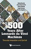 500 Years After Leonardo Da Vinci Machines: Towards Innovation and Control